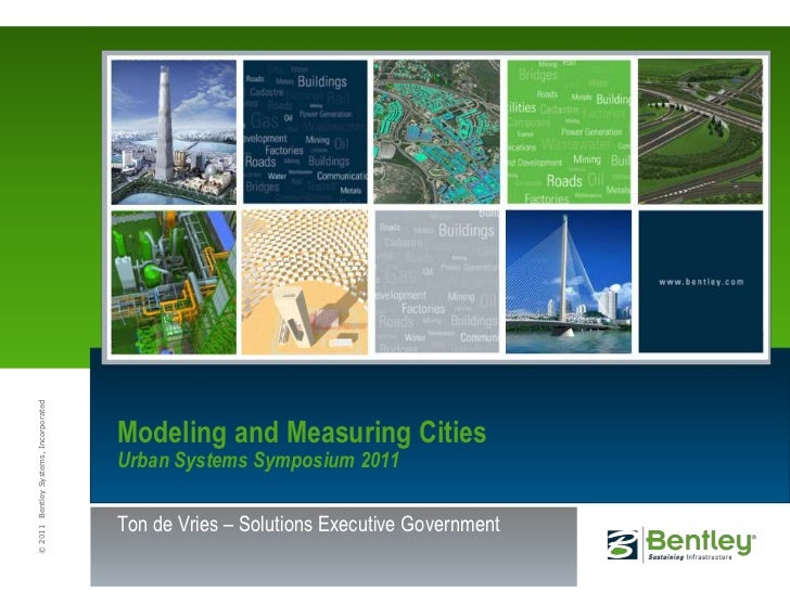 Modeling and Measuring CitiesUrban Systems Symposium 2011<br />Ton de Vries – Solutions Executive Government<br />