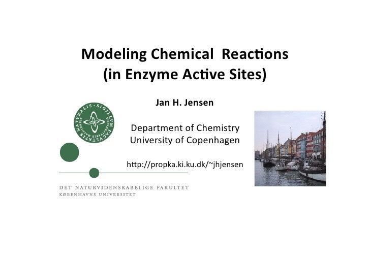 Modeling Chemical  Reac0ons   (in Enzyme Ac0ve Sites)                 Jan H. Jensen          Departm...