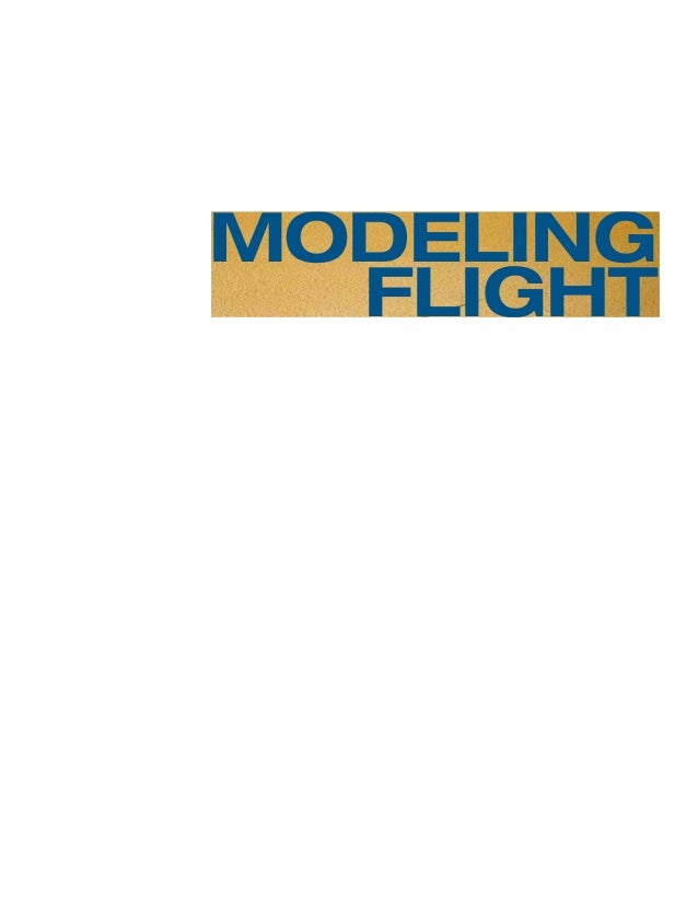 MODELING FLIGHT The Role of Dynamically Scaled Free-Flight Models in Support of NASA's Aerospace Programs Joseph Chambers