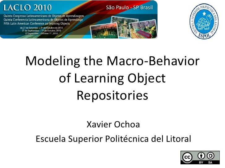 Modeling the Macro-Behavior of Learning Object Repositories<br />Xavier Ochoa<br />Escuela Superior Politécnica del Litora...