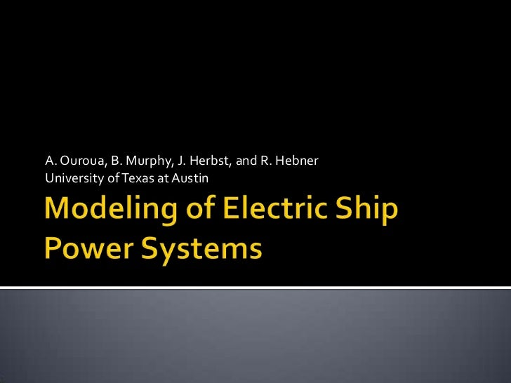 Modeling of Electric Ship Power Systems<br />A. Ouroua, B. Murphy, J. Herbst, and R. Hebner<br />University of Texas at Au...