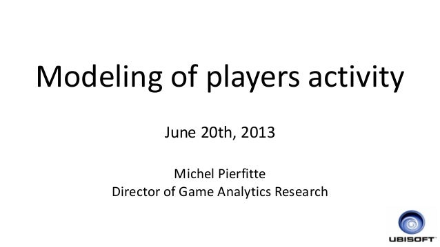 Modeling of players activity June 20th, 2013 Michel Pierfitte Director of Game Analytics Research 1