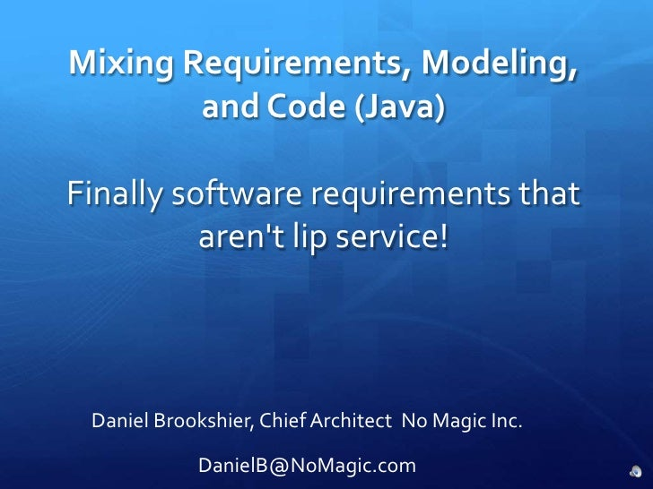 Mixing Requirements, Modeling, and Code (Java)Finally software requirements that aren't lip service!<br />Daniel Broo...