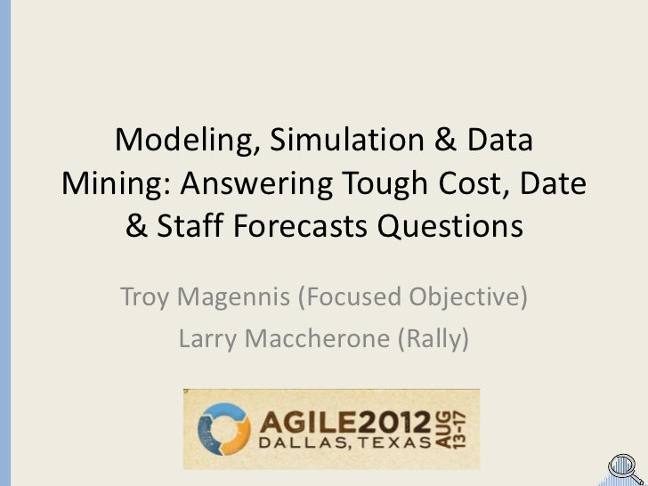 Modeling, simulation & data mining: Answering Tough Executive Questions (Agile 2012) Magennis & Maccherone)