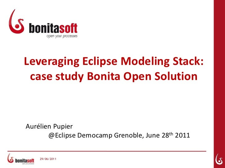 Leveraging Eclipse Modeling Stack: case study Bonita Open Solution<br />AurélienPupier							@Eclipse Democamp Grenoble, J...