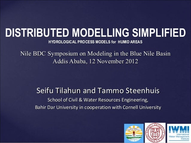 DISTRIBUTED MODELLING SIMPLIFIED             HYDROLOGICAL PROCESS MODELS for HUMID AREAS  Nile BDC Symposium on Modeling i...