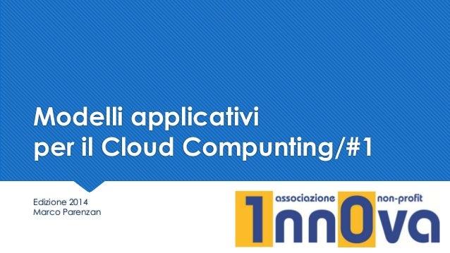 Modelli applicativi per il Cloud Compunting/#1 Edizione 2014 Marco Parenzan