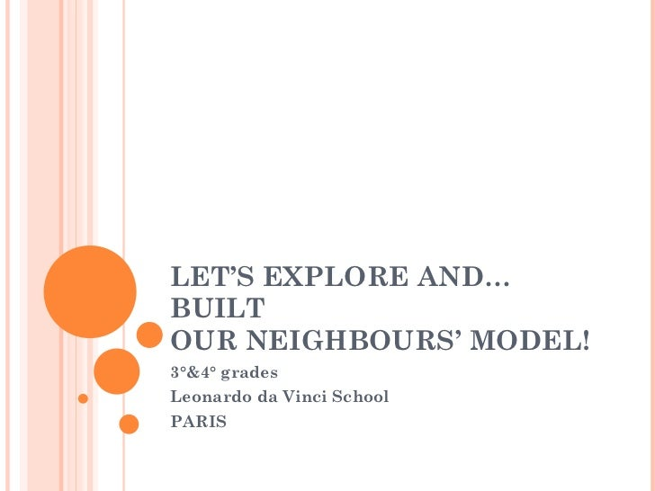 LET'S EXPLORE AND…BUILT  OUR NEIGHBOURS' MODEL! 3°&4° grades Leonardo da Vinci School PARIS