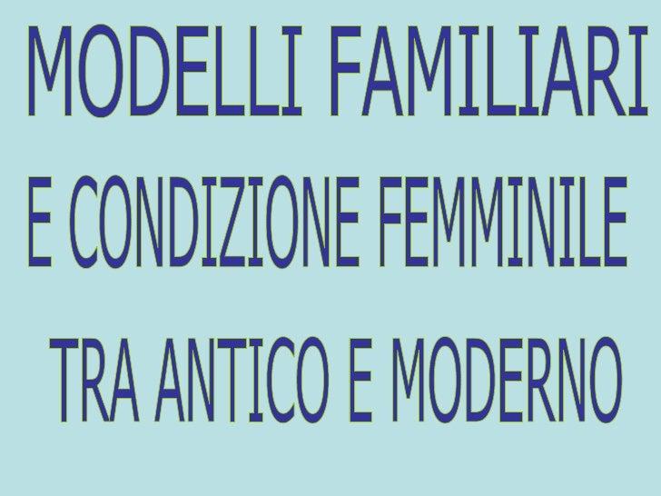 MODELLI FAMILIARI  E CONDIZIONE FEMMINILE TRA ANTICO E MODERNO