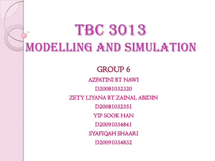 TBC 3013MODELLING AND SIMULATION<br />GROUP 6<br />AZFATINI BT NAWI                       <br />D20081032320<br />ZETY LIY...