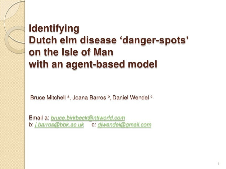 Identifying Dutch elm disease 'danger-spots' on the Isle of Manwith an agent-based model Bruce Mitchell a, Joana Barros b,...