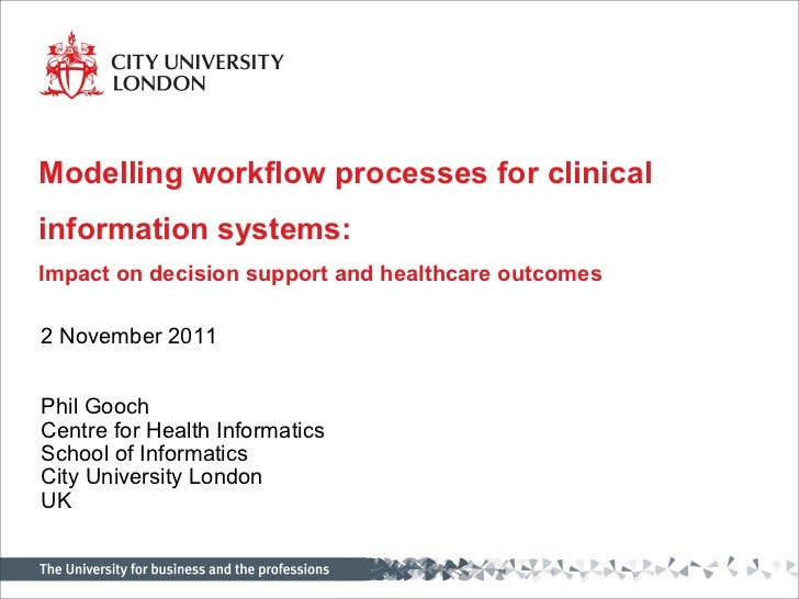 Modelling workflow processes for clinicalinformation systems:Impact on decision support and healthcare outcomes2 November ...