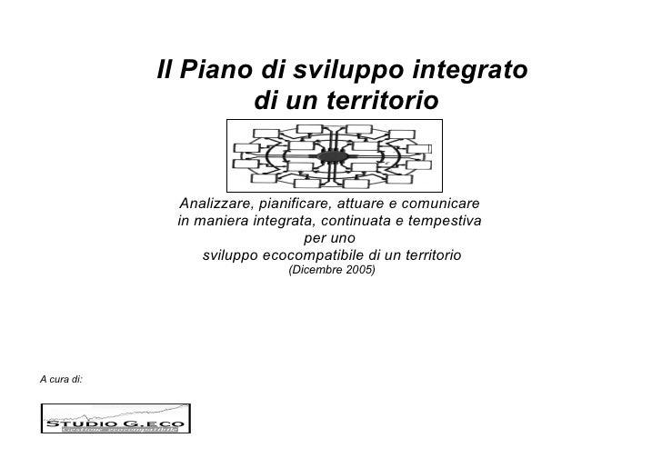 Il Piano di sviluppo integrato  di un territorio A cura di:    Analizzare, pianificare, attuare e comunicare  in maniera i...