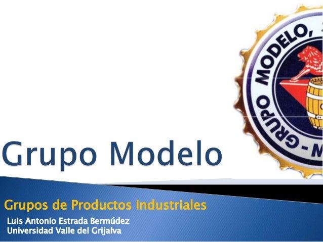 Grupos de Productos Industriales Luis Antonio Estrada Bermúdez Universidad Valle del Grijalva