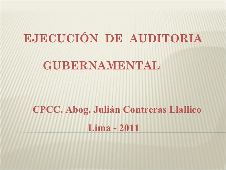 CPCC. Abog. Julián Contreras Llallico Lima - 2011 EJECUCIÓN  DE  AUDITORIA  GUBERNAMENTAL