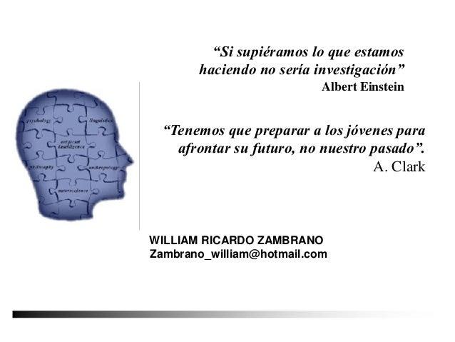 """WILLIAM RICARDO ZAMBRANO Zambrano_william@hotmail.com """"Tenemos que preparar a los jóvenes para afrontar su futuro, no nues..."""