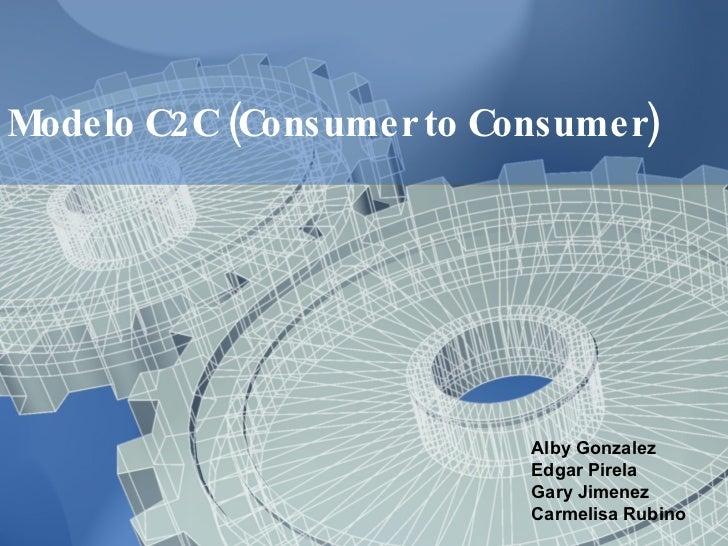 Modelo C2C (Consumer to Consumer) Alby Gonzalez Edgar Pirela Gary Jimenez Carmelisa Rubino