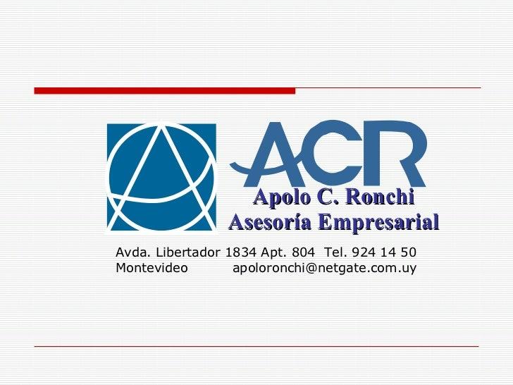 Apolo C. Ronchi Asesoría Empresarial Avda. Libertador 1834 Apt. 804  Tel. 924 14 50 Montevideo  [email_address]