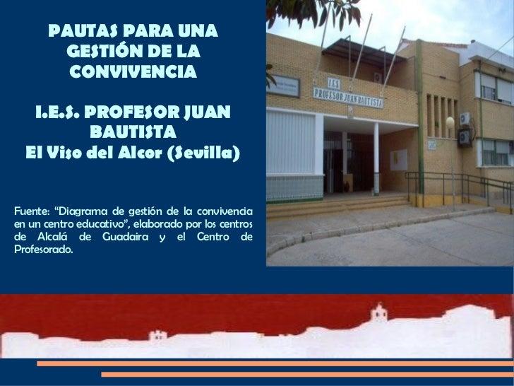 """PAUTAS PARA UNA GESTIÓN DE LA CONVIVENCIA I.E.S. PROFESOR JUAN BAUTISTA El Viso del Alcor (Sevilla) Fuente: """"Diagrama de g..."""