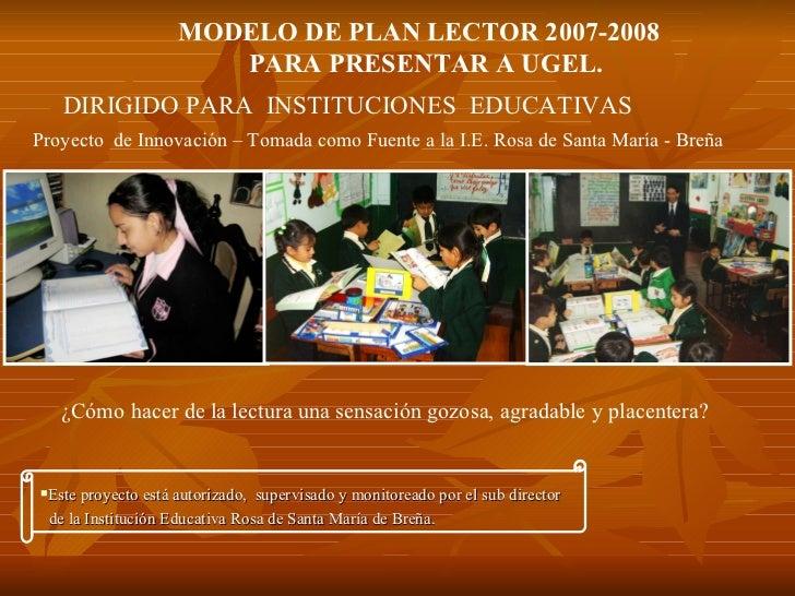 MODELO DE PLAN LECTOR 2007-2008   PARA PRESENTAR A UGEL.  DIRIGIDO PARA  INSTITUCIONES  EDUCATIVAS ¿Cómo hacer de la lectu...