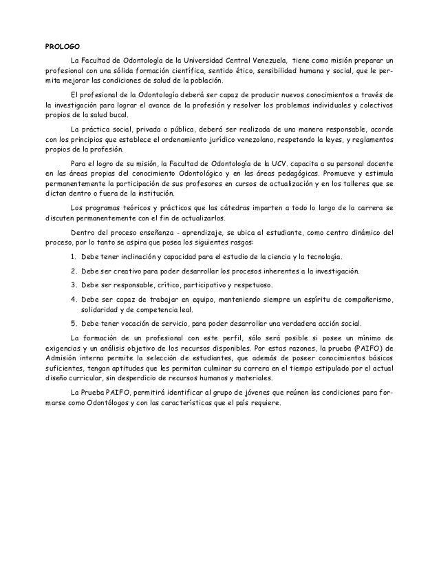 PROLOGO La Facultad de Odontología de la Universidad Central Venezuela, tiene como misión preparar un profesional con una ...