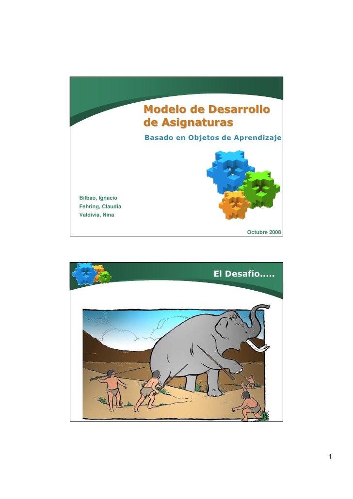 Modelo de Desarrollo                    de Asignaturas                    Basado en Objetos de Aprendizaje     Bilbao, Ign...