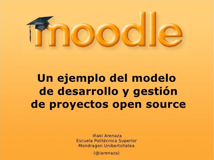 Un ejemplo del modelo de desarrollo y gestión de proyectos open source Iñaki Arenaza Escuela Politécnica Superior Mondrago...