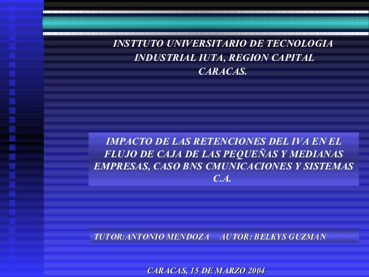 INSTTUTO UNIVERSITARIO DE TECNOLOGIA INDUSTRIAL IUTA, REGION CAPITAL CARACAS. CARACAS, 15 DE MARZO 2004 IMPACTO DE LAS RET...