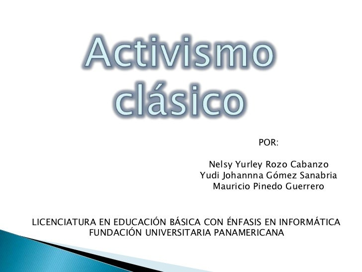 Activismo clásico<br />POR:<br />NelsyYurley Rozo Cabanzo<br />YudiJohannna Gómez Sanabria<br />Mauricio Pinedo Guerrero<b...
