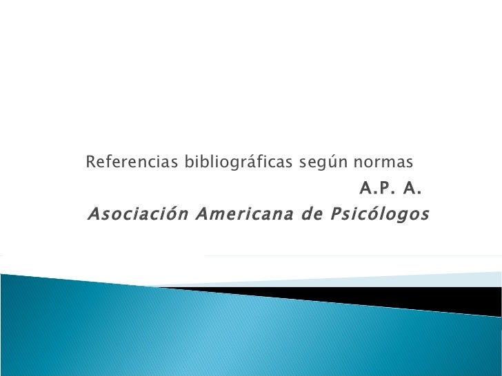 Referencias bibliográficas según normas  A.P. A.  Asociación Americana de Psicólogos