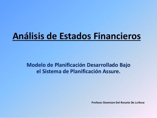 Análisis de Estados Financieros  Modelo de Planificación Desarrollado Bajo  el Sistema de Planificación Assure.  Profesor ...