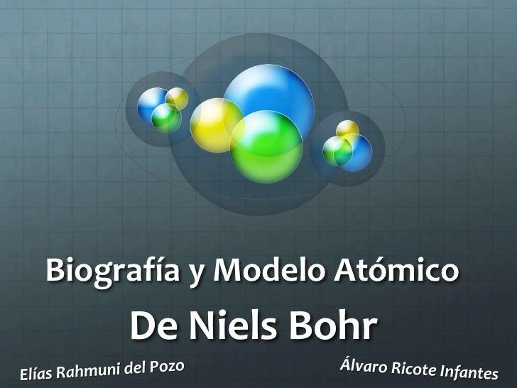 Biografía y Modelo Atómico<br />De NielsBohr<br />Álvaro Ricote Infantes<br />Elías Rahmuni del Pozo<br />