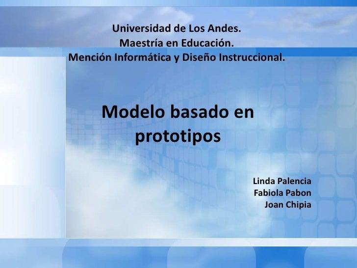 Universidad de Los Andes.Maestría en Educación.Mención Informática y Diseño Instruccional.<br />Modelo basado en prototipo...