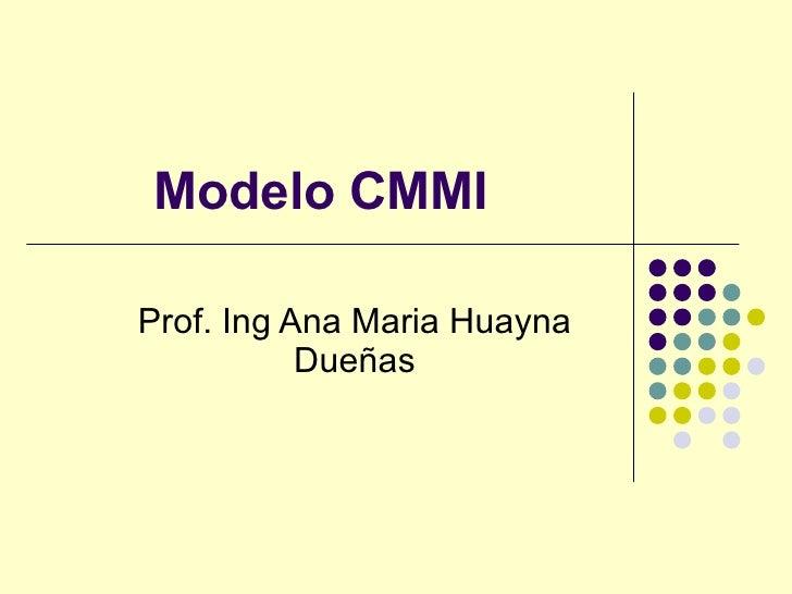 Modelo CMMI Prof. Ing Ana Maria Huayna Dueñas