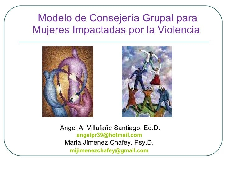 <ul><li>Modelo de Consejería Grupal para Mujeres Impactadas por la Violencia   </li></ul>Angel A. Villafañe Santiago, Ed.D...