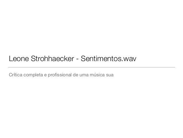 Leone Strohhaecker - Sentimentos.wav Crítica completa e profissional de uma música sua