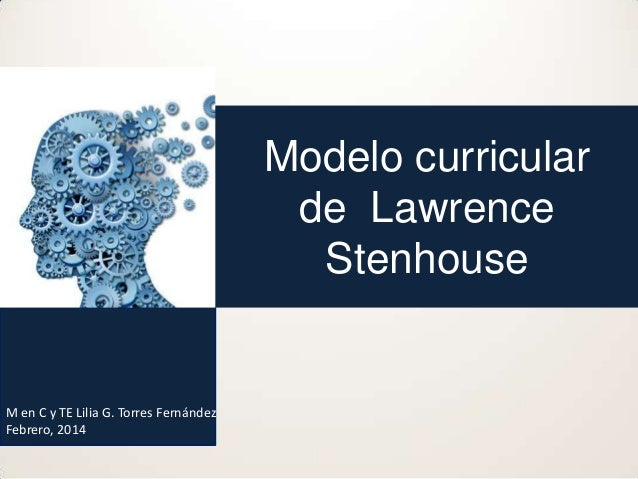 curriculum stenhouse Curriculum, pedagogy and educational research: the work of lawrence stenhouse [john elliott, nigel norris] on amazoncom free shipping on qualifying offers lawrence stenhouse was one of the most distinguished, original and influential educationalists of his generation his theories about curriculum.
