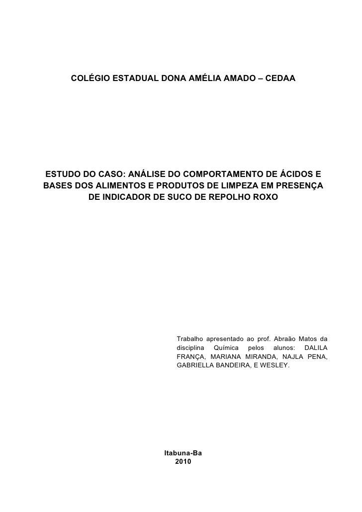 COLÉGIO ESTADUAL DONA AMÉLIA AMADO – CEDAA     ESTUDO DO CASO: ANÁLISE DO COMPORTAMENTO DE ÁCIDOS E BASES DOS ALIMENTOS E ...