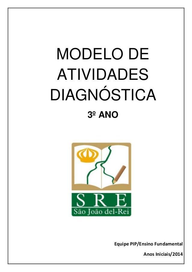MODELO DE ATIVIDADES DIAGNÓSTICA 3º ANO Equipe PIP/Ensino Fundamental Anos Iniciais/2014