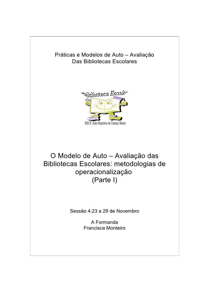Práticas e Modelos de Auto – Avaliação           Das Bibliotecas Escolares       O Modelo de Auto – Avaliação das Bibliote...