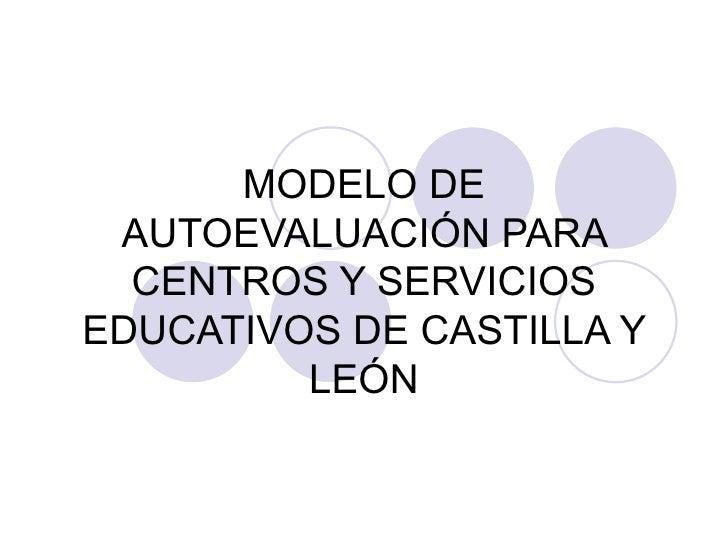 MODELO DE AUTOEVALUACIÓN PARA CENTROS Y SERVICIOS EDUCATIVOS DE CASTILLA Y LEÓN