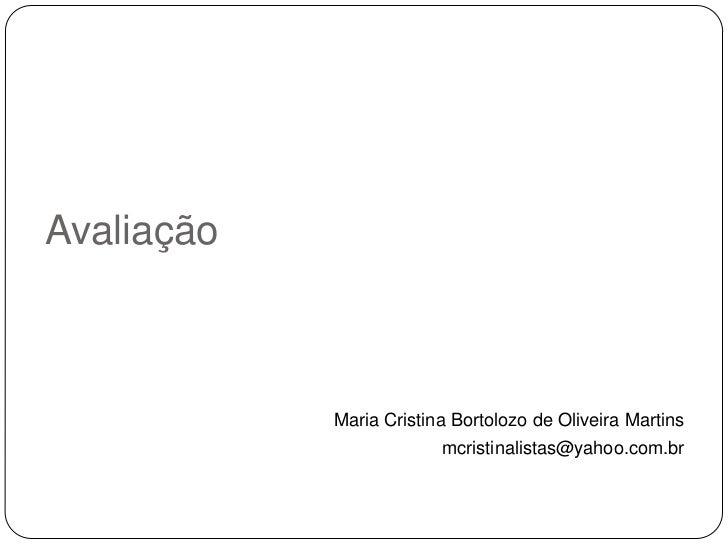 Avaliação            Maria Cristina Bortolozo de Oliveira Martins                         mcristinalistas@yahoo.com.br