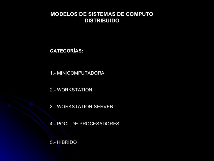 MODELOS DE SISTEMAS DE COMPUTO DISTRIBUIDO CATEGORÍAS: 1.- MINICOMPUTADORA 2.- WORKSTATION 3.- WORKSTATION-SERVER 4.- POOL...