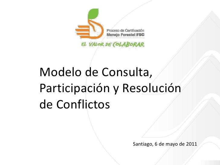 Modelo de Consulta, Participación y Resolución de Conflictos<br />Santiago, 6 de mayo de 2011<br />