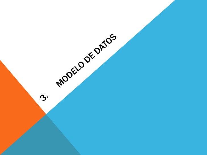 3. MODELO DE DATOS¿Qué es un Modelo de Datos?Una representación abstracta de los datos de una organización y las relacion...