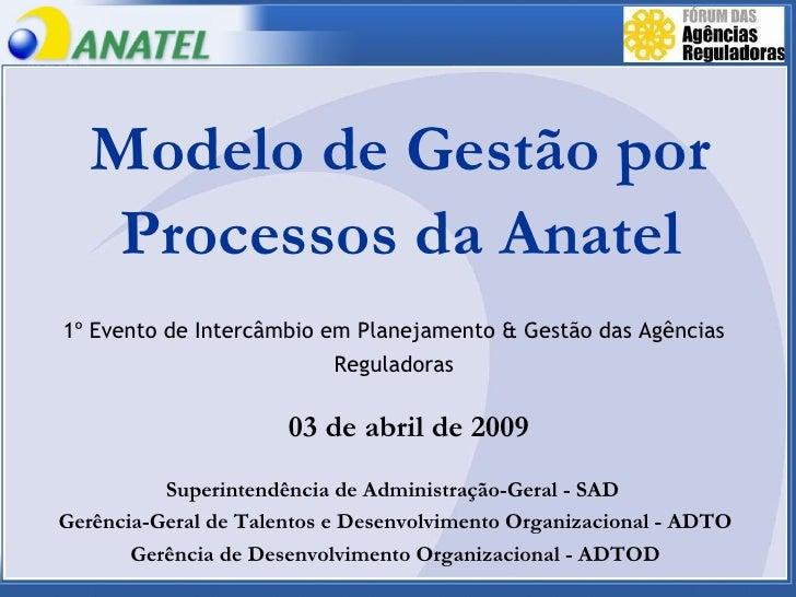 Modelo de Gestão por Processos da Anatel Superintendência de Administração-Geral - SAD  Gerência-Geral de Talentos e Desen...
