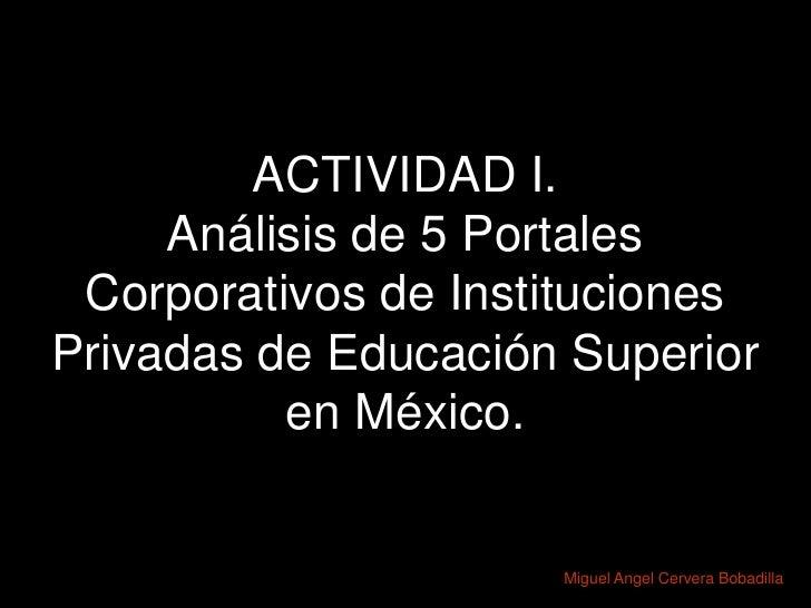 ACTIVIDAD I.      Análisis de 5 Portales  Corporativos de Instituciones Privadas de Educación Superior           en México...