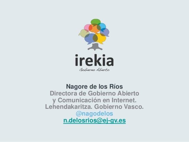 Nagore de los Ríos Directora de Gobierno Abierto  y Comunicación en Internet.Lehendakaritza. Gobierno Vasco.          @nag...