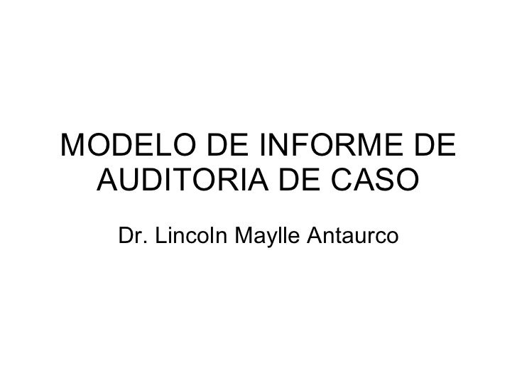 MODELO DE INFORME DE  AUDITORIA DE CASO   Dr. Lincoln Maylle Antaurco