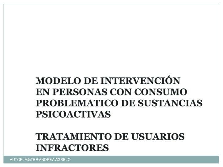 MODELO DE INTERVENCIÓNEN PERSONAS CON CONSUMOPROBLEMATICO DE SUSTANCIASPSICOACTIVASTRATAMIENTO DE USUARIOS INFRACTORES<br ...